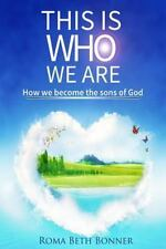 This Is Who We Are : How We Become the Sons of God by Roma Bonner (2014,...