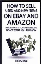 How to Sell Used and New Items on Ebay and Amazon: Insider Secrets Top Online Se