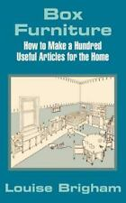 Box Furniture : How to Make a Hundred Useful Articles for the Home by Louise...