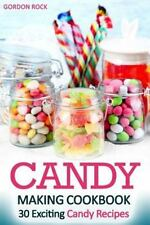 Candy Making Cookbook : 30 Exciting Candy Recipes by Gordon Rock (2015,...