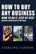 How To Buy Any Business How To Do It, Step By Step: Become A Millionaire In 3...