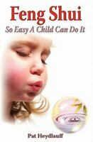 Feng Shui : So Easy a Child Can Do It, Paperback by Heydlauff, Pat, Brand New...