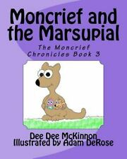 The Moncrief Chronicles Book 3: Moncrief and the Marsupial by Dee Dee.