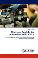 Al Jazeera English: An Alternative News Voice: Presenting A Non Western Persp...