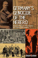 Germany's Genocide of the Herero: Kaiser Wilhelm II, His General, His Settlers,