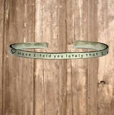 """Have I Told You Lately That I Love You?   Bracelet Jewelry Hand Stamped 1/4"""""""