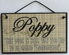 Poppy 5x8 Sign This Dude TOO HIP To Be Called Grandfather Grandpa Best Dad #1