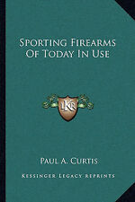 NEW Sporting Firearms Of Today In Use by Paul A. Curtis