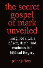 The Secret Gospel of Mark Unveiled: Imagined Rituals of Sex, Death,-ExLibrary