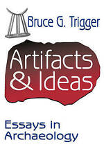 NEW Artifacts and Ideas: Essays in Archaeology by Bruce G. Trigger