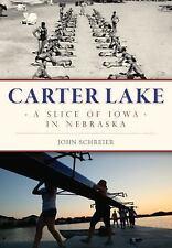 Brief History: Carter Lake : A Slice of Iowa in Nebraska by John Schreier...