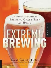 Extreme Brewing : An Enthusiast's Guide to Brewing Craft Beer at Home by Sam...