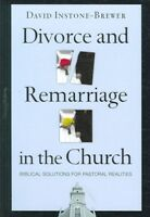 Divorce And Remarriage in the Church : Biblical Solutions for Pastoral Realit...