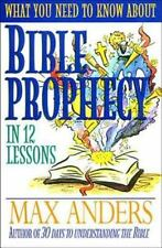 What You Need to Know About Bible Prophecy in 12 Lessons: The What You Need to K