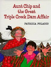 Aunt Chip and the Great Triple Creek Dam Affair by Patricia Polacco (1996, Hardc