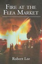 Fire at the Flea Market by Robert Alan Lee (2013, Paperback)