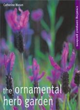The Ornamental Herb Garden: Creating Compact Gardens By Catherine Mason