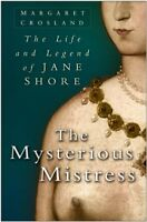 Mysterious Mistress: The Life & Legend of Jane Shore By Margaret Crosland