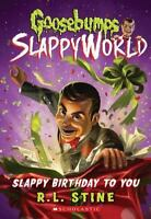 Slappy Birthday to You (Goosebumps SlappyWorld #1): By Stine, R.L.