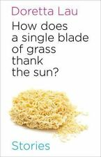 HOW DOES A SINGLE BLADE OF GRASS THANK THE SUN? - LAU, DORETTE - NEW PAPERBACK B