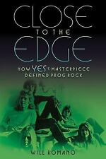 Close to the Edge : How Yes's Masterpiece Defined Prog Rock: By Romano, ...