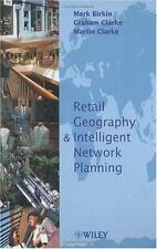 Retail Geography and Intelligent Network Planning by Mark Birkin, Martin P....