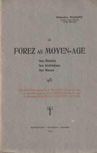 S.Mulsant - le forez au moyen-age (son histoire, ses institutions, ses moeurs)