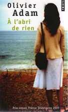 OLIVIER ADAM/..A L'ABRI DE RIEN../éditions POINTS prix roman FT 2007