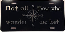 "License Plate "" Not all those who wander are lost "" Auto car Truck Jeep Aluminum"