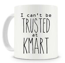 Kmart Mug Funny Gift Ideas Novelty Coffee Mug - I Can't Be Trusted At Kmart