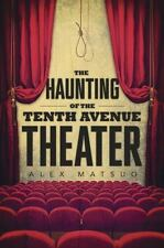 New, The Haunting of the Tenth Avenue Theater, Matsuo, Alex, Book
