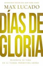 Días de Gloria: Disfruta Tu Vida en la Tierra Prometida Ahora - Paperback