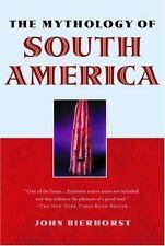 The Mythology of South America by Bierhorst, John