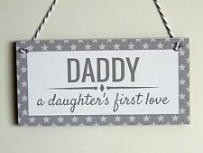Daddy a daughter's first love.. Plaque - Grey - Father's Day Gift - Dad Sign