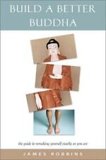 New, Build a Better Buddha: The Guide to Remaking Yourself Exactly as You Are, J