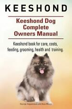 Keeshond. Keeshond Dog Complete Owners Manual. Keeshond Book for Care, Costs,.