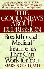 The Good News About Depression: Cures And Treatments In The New Age Of Psychiatr