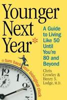 Younger Next Year: A Guide to Living Like 50 Until You're 80 and Beyond by Chri
