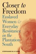 Closer to Freedom: Enslaved Women and Everyday Resistance in the Plantation Sout