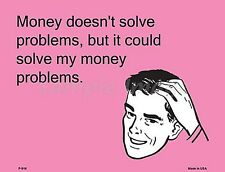 Money Doesn't Solve Problems, But... Funny Metal Wall Sign 305mm x 225mm  (sb)
