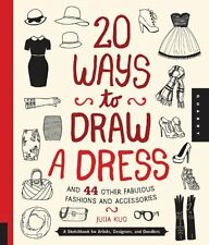 20 Ways to Draw a Dress and 44 Other Fabulous Fashions and Accessories: A Sketch