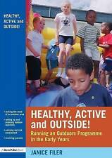 Healthy, Active and Outside!: Running an Outdoors Programme in the Early Years,