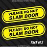2x Please do not slam door Car Window Sticker Decal vehicle business service