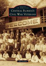 Central Florida's Civil War Veterans [Images of America] [FL]