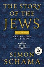 The Story of the Jews, Volume Two: Belonging: 1492-1900 (Hardback or Cased Book)