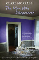 The Man Who Disappeared by Clare Morrall (Paperback, 2010)