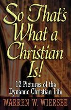 So That's What a Christian Is! 12 Pictures of the Dynamic Christian Life