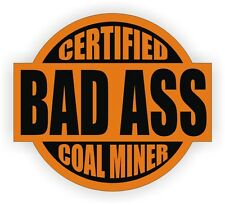 Certified Bad Ass Coal Miner Hard Hat Decal / Helmet Sticker Label Vinyl Mine
