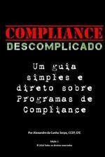 Compliance Descomplicado : Um Guia Simples e Direto Sobre Programas de Compli...