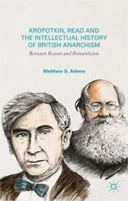 Kropotkin, Read and the Intellectual History of British Anarchism : Between...